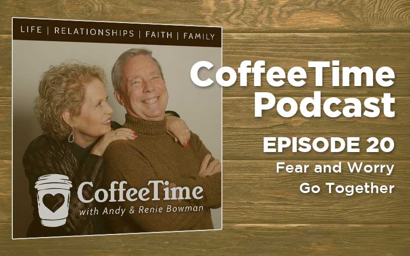 Podcast Ep 20 | Fear and Worry Go Together